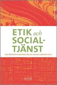 Etik och socialtj�nst : om f�ruts�ttningar f�r det sociala arbetets etik (h�ftad)