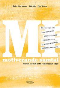 MI - motiverande samtal : praktisk handbok f�r MI-samtal i socialt arbete (h�ftad)