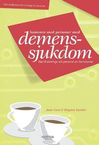 Samvaro med personer med demenssjukdom : r�d till anh�riga och personal om bem�tande (h�ftad)