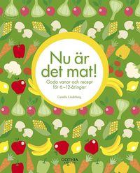 Nu �r det mat! :  goda vanor och recept f�r <br>6-12-�ringar (kartonnage)
