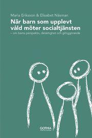 När barn som upplevt våld möter socialtjänsten : om barns perspektiv delaktighet och giltiggörande