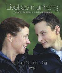 Livet som anh�rig : i skuggan av cancer, alzheimer och ALS (inbunden)