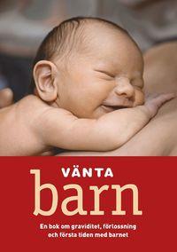 V�nta barn : en bok om graviditet, f�rlossning och f�rsta tiden med barnet (inbunden)