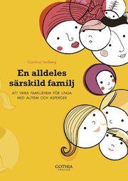En alldeles särskild familj : att vara familjehem för unga med autism och asperger