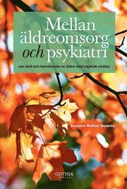 Mellan äldreomsorg och psykiatri : om vård och bemötande av äldre med psykisk ohälsa