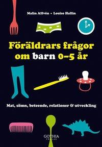 F�r�ldrars fr�gor om barn 0-5 �r : Mat, s�mn, beteende, relationer & utveckling (inbunden)