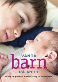 V�nta barn p� nytt : en bok om graviditet och f�rlossning f�r omf�derskor (inbunden)