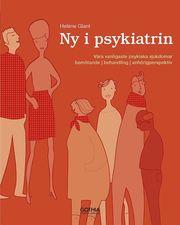 Ny i psykiatrin : våra vanligaste psykiska sjukdomar bemötande behandling anhörigperspektiv
