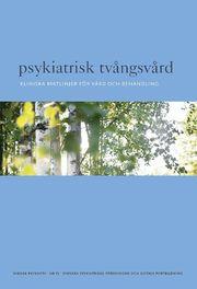 Psykiatrisk tvångsvård : kliniska riktlinjer för vård och behandling