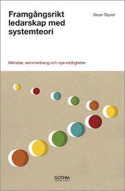 Framgångsrikt ledarskap med systemteori : mönster sammanhang och nya möjligheter