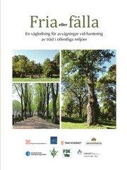 Fria eller fälla : en vägledning för avvägningar vid hantering av träd i offentliga miljöer