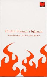 Orden brinner i hj�rnan : 42 moderna svenska f�rfattare och en fr�n Polen : antologi (pocket)
