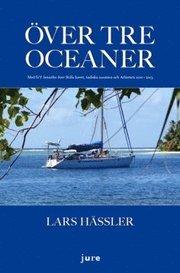 Över tre oceaner : med S/Y Jennifer över Stilla havet Indiska oceanen och Atlanten 2010-2013