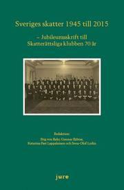 Sveriges skatter 1945-2015 ¿ Jubileumsskrift för skatterättsliga klubben 70 år
