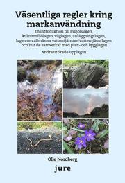 Väsentliga regler kring markanvändning – En introduktion till miljöbalken kulturmiljölagen väglagen anläggningslagen lagen om allmänna vattentjänster/vattentjänstlagen och hur de samverkar med pla