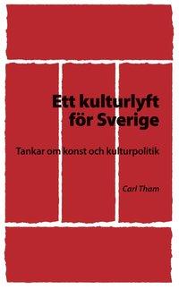 Ett kulturlyft f�r Sverige : tankar om konst och kulturpolitik (pocket)