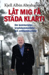 L�t mig f� st�da klart! : om kommunister, kryptokommunister och antikommunister (inbunden)