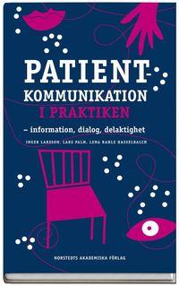 Patientkommunikation i praktiken : information, dialog, delaktighet (h�ftad)