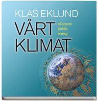 V�rt klimat : ekonomi, politik, energi (inbunden)
