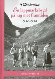 Vilhelmina – en lappmarksbygd på väg mot framtiden 1937-1940 1941-1943 (2 bd.)
