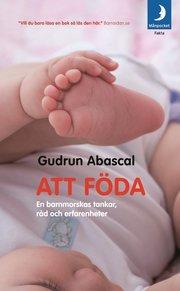 Att föda : en barnmorskas tankar, råd och erfarenheter (pocket)