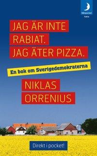 Jag �r inte rabiat. Jag �ter pizza : en bok om Sverigedemokraterna (h�ftad)