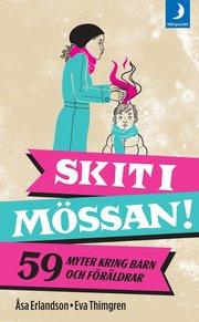 Skit i m�ssan! : 59 myter och missf�rst�nd kring barn och f�r�ldrar (pocket)