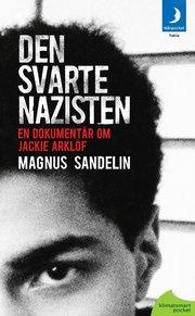 Den svarte nazisten : en dokumentär om Jackie Arklöf (pocket)