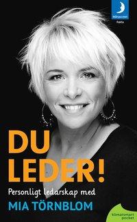 Du leder! : personligt ledarskap med Mia T�rnblom (pocket)