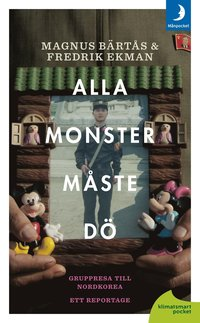 Alla monster m�ste d�! ; gruppresa till Nordkorea - ett reportage (pocket)
