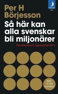 S� h�r kan alla svenskar bli miljon�rer: Reviderad och uppdaterad 2011 (h�ftad)