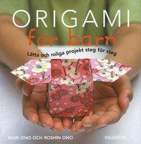 Origami f�r barn : l�tta och roliga projekt steg f�r steg (h�ftad)