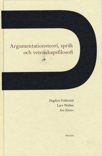 Argumentationsteori, spr�k och vetenskapsfilosofi (inbunden)