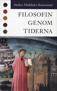 Filosofin genom tiderna - Antiken Medeltiden Ren�ssansen (inbunden)