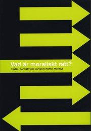 Vad är moraliskt rätt? – Texter i normativ etik i urval av Henrik Ahlenius