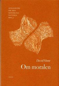 Om moralen - Avhandling om den m�nskliga naturen (inbunden)