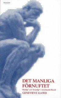 """Det manliga f�rnuftet - """"Manligt"""" och """"kvinnligt"""" i v�sterl�ndsk filosofi (h�ftad)"""