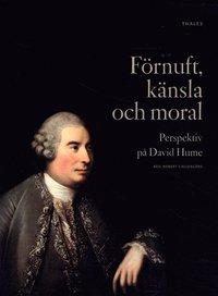 F�rnuft, k�nsla och moral : perspektiv p� David Hume (h�ftad)