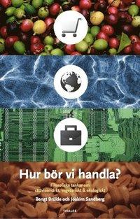 Hur b�r vi handla? : filosofiska tankar om r�ttvisem�rkt, vegetariskt & ekologiskt (h�ftad)