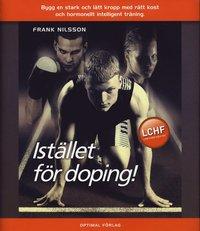 Ist�llet f�r doping - Bygg en stark och l�tt kropp med r�tt kost och hormon (inbunden)