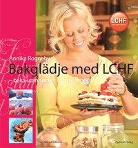 Bakgl�dje med LCHF : baka utan socker och mj�l (inbunden)