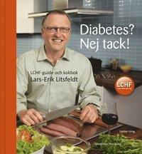 Diabetes? Nej tack! : LCHF-guide och kokbok (inbunden)