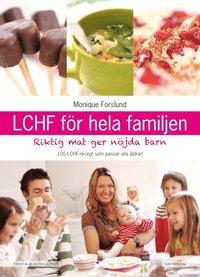 LCHF f�r hela familjen : riktig mat ger n�jda barn (inbunden)