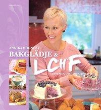 Bakglädje och LCHF : njutning utan socker och mjöl (inbunden)