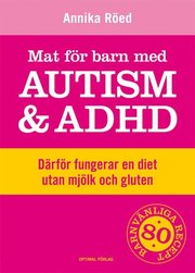 Mat för barn med autism och ADHD : därför fungerar en diet utan mjölk och gluten (inbunden)