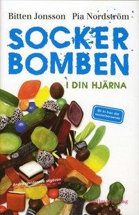 Sockerbomben - i din hj�rna : bli fri fr�n ditt sockerberoende (inbunden)