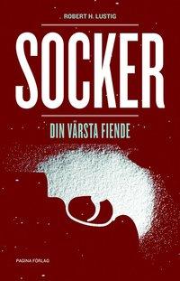 Socker : din v�rsta fiende (inbunden)