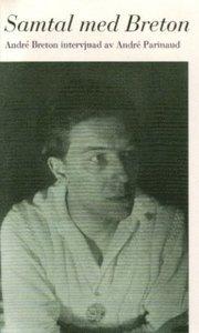 Samtal med Breton. André Breton intervjuad av André Parinaud