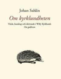 Om kyrklundheten : v�rde, kunskap och skrivande i Willy Kyrklunds Om godheten (inbunden)