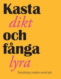 Kasta dikt och f�nga lyra : �vers�ttning i modern svensk lyrik (e-bok)